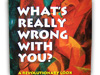 What's Really Wrong With You? book